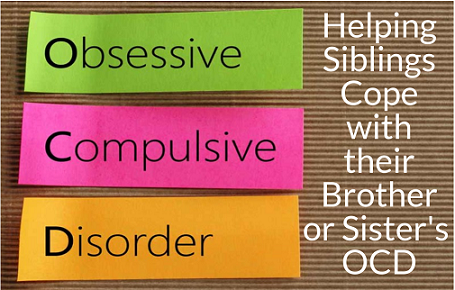 Why Does My Child Have Ocd How Can I >> It S My Sibling Who Has Ocd So Why Am I Having A Tough Time