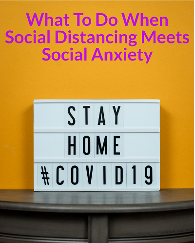 What to Do When Social Distancing Meets Social Anxiety
