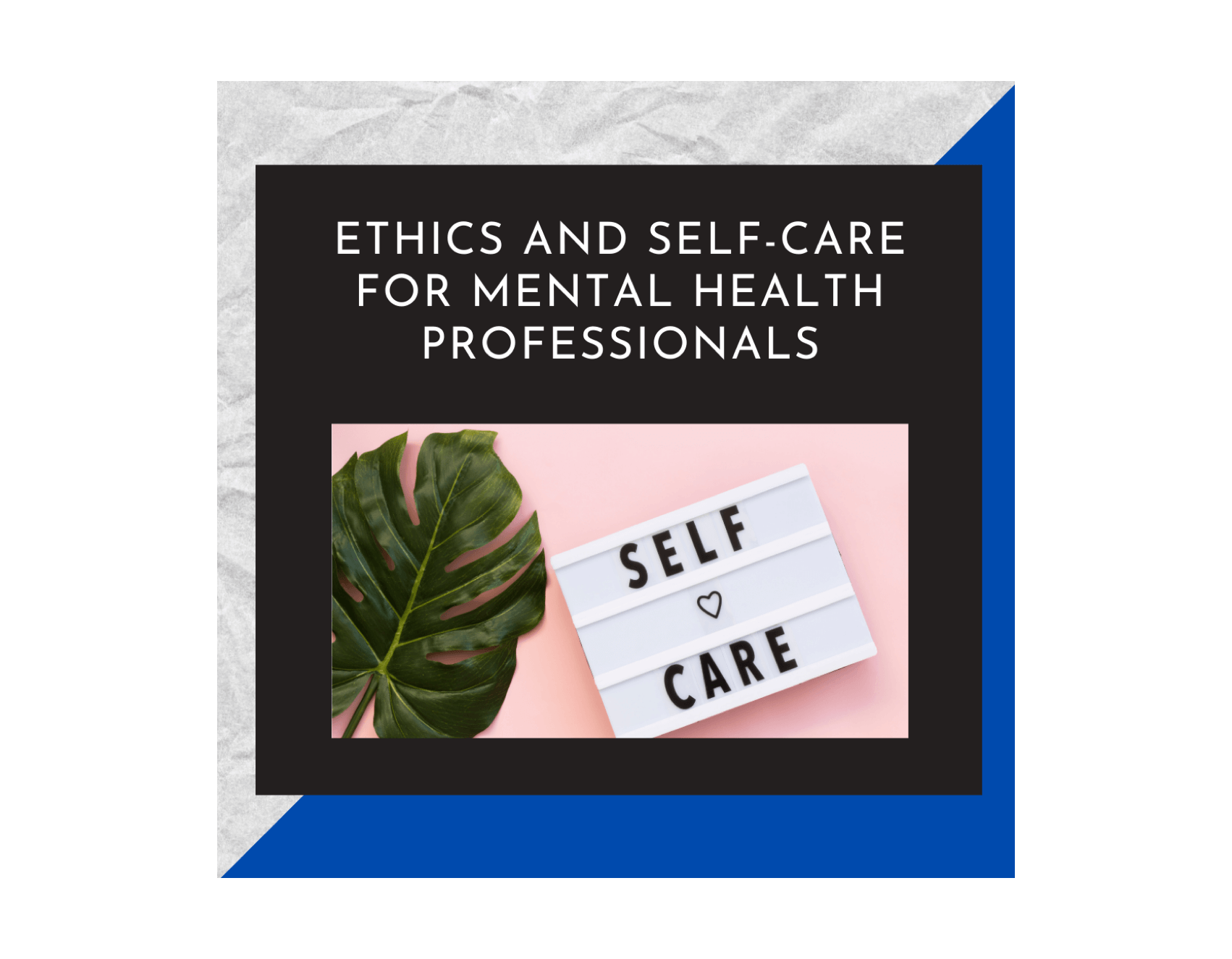Ethics and Self-Care for Mental Health Professionals